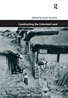 Constructing the Colonized Land: Entwined Perspectives of East Asia around WWII (Design and the Built Environment)