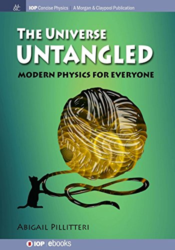 Download The Universe Untangled: Modern Physics for Everyone (Iop Concise Physics) 1681745127