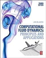 Computational Fluid Dynamics, Third Edition: Principles and Applications