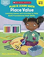 Place Value: Learning Games and Activities to Help Build Foundational Math Skills (Play & Learn Math)