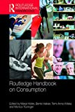 Routledge Handbook on Consumption (Routledge International Handbooks)