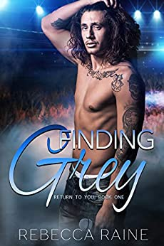 Finding Grey: Gay Rock Star Romance (Return to You Book 1) by [Raine, Rebecca]