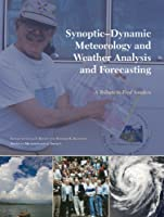 Synoptic-Dynamic Meteorology and Weather Analysis and Forecasting: A Tribute to Fred Sanders (Meteorological Monographs)