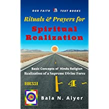 Rituals and Prayers for Spiritual Realization: Practicing the Hindu Traditions with full understanding (Basic Concepts of Hindu Religion Book 4)