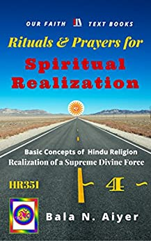 Rituals and Prayers for Spiritual Realization: Practicing the Hindu Traditions with full understanding (Basic Concepts of Hindu Religion Book 4) by [Aiyer, Bala]