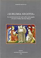 Sublimia negotia. Le canonizzazioni dei santi nella curia papale e il nuovo Ordine dei frati minori