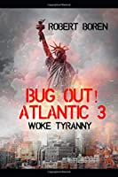 Bug Out! Atlantic 3: Woke Tyranny