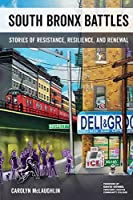 South Bronx Battles: Stories of Resistance, Resilience, and Renewal