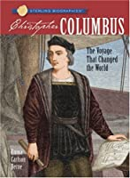 Christopher Columbus: The Voyage That Changed the World (Sterling Biographies)