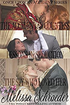 Once Upon An Accident Bundle: Includes The Accidental Countess, Lessons in Seduction, and The Spy Who Loved Her by [Schroeder, Melissa]