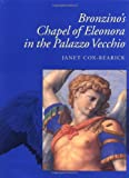 Bronzino's Chapel of Eleonora in the Palazzo Vecchio (California Studies in the History of Art)