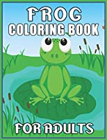 Frog Coloring Book for Adults: Awesome Coloring Book Easy, Fun, Beautiful Coloring Pages for Adults and Grown-up