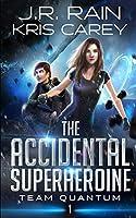 The Accidental Superheroine (Team Quantum)