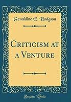 Criticism at a Venture (Classic Reprint)