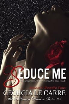 Seduce Me (Billionaire Banker Series Book 4) by [Le Carre, Georgia]