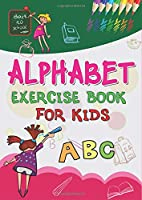 ALPHABET EXERCISE BOOK FOR KIDS: Learn to Read and Write Made EASY | Children's Reading, Preschool Practice Handwriting Workbook: Pre K, Kindergarten and Kids Ages 3-5 Reading And Writing, Awesome gift for kids