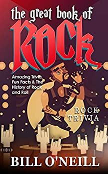 The Great Book of Rock Trivia: Amazing Trivia, Fun Facts & The History of Rock and Roll by [O'Neill, Bill]