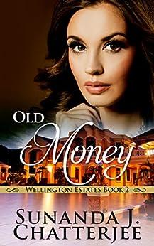 Old Money (Wellington Estates Book 2) by [Chatterjee, Sunanda J.]