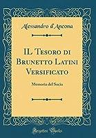 Il Tesoro Di Brunetto Latini Versificato: Memoria del Socio (Classic Reprint)