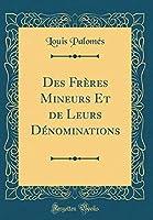 Des Frères Mineurs Et de Leurs Dénominations (Classic Reprint)