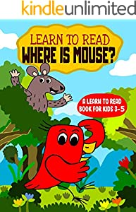 Learn to Read : Where is Mouse - A Learn to Read Book for Kids 3-5: An early reading book for kindergarten kids and preschoolers (English Edition)