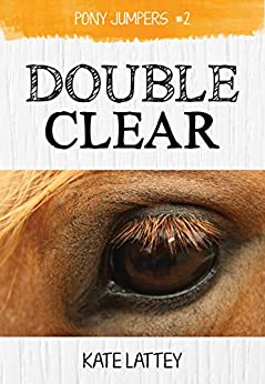 Double Clear: (Pony Jumpers #2) by [Lattey, Kate]