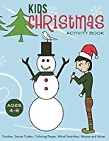 Kids Christmas Activity Book: Puzzles, Secret Codes, Coloring Pages, Word Searches, Mazes and More, Ages 4-8