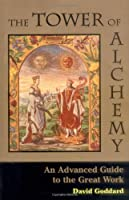 The Tower of Alchemy: An Advanced Guide to the Great Work
