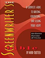 The Screenwriter's Bible, 6th Edition: A Complete Guide to Writing, Formatting, and Selling Your Script (Expanded & Updated) by David Trottier(2014-02-25)