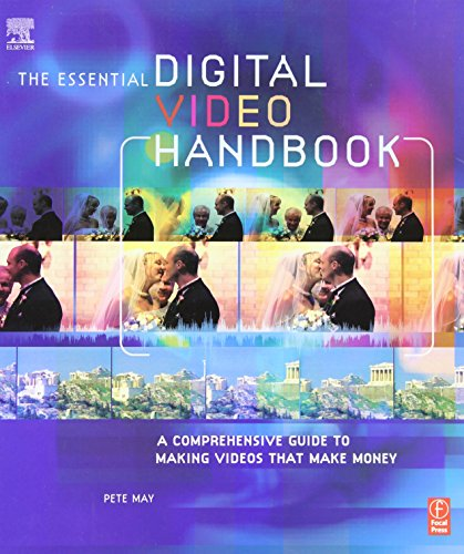Download Essential Digital Video Handbook: A Comprehensive Guide to Making Videos That Make Money 0240807812