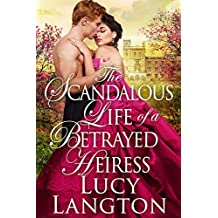 The Scandalous Life of a Betrayed Heiress: A Historical Regency Romance Book