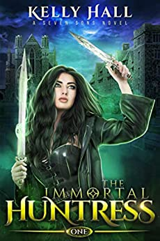 [Hall, Kelly, Starkey, Laurie, Anderle, Michael]のThe Immortal Huntress: A Seven Sons Novel (English Edition)