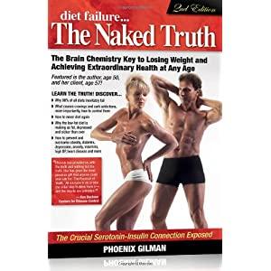 Diet Failure the Naked Truth: The Brain Chemistry Key to Losing Weight and Achieving Extraordinary Health at Any Age