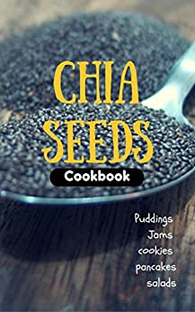 Chia Seeds Cookbook: Puddings, jams, cookie, pancakes and salads… by [Cliff, Katherine]
