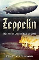 Zeppelin: The Story of Lighter-than-air Craft by Ernst A. Lehmann(2015-09-11)