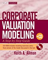 Corporate Valuation Modeling: A Step-by-Step Guide (Wiley Finance)