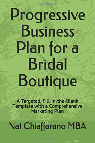 Download Progressive Business Plan for a Bridal Boutique: A Targeted, Fill-in-the-Blank Template with a Comprehensive Marketing Plan 152109098X