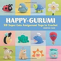 Happy-Gurumi: 20 Super Cute Amigurumi Toys to Crochet