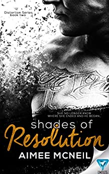 Shades Of Resolution (Distortion Series Book 3) by [Mcneil, Aimee]