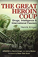 The Great Heroin Coup: Drugs, Intelligence & International Fascism