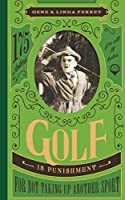 Golf Is Punishment for Not Taking Up Another Sport: 175 Jokes for All 18 Holes (Perret's Joke Book)