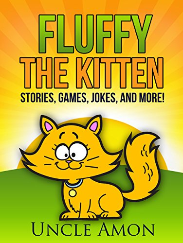 Download Fluffy the Kitten: Short Stories, Games, Jokes, and More! (Fun Time Reader Book 48) (English Edition) B00VEJAUFG