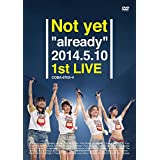 "Not yet ""already"" 2014.5.10 1st LIVE [DVD]"