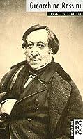 Gioacchino Rossini: Mit Selbstzeugnissen und Bilddokumenten