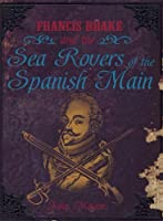 Francis Drake and the Sea Rovers of the Spanish Main (QEB Pirates)
