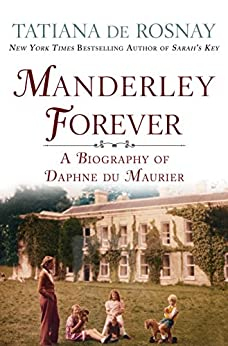 Manderley Forever: A Biography of Daphne du Maurier by [de Rosnay, Tatiana]