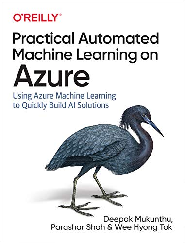 Download Practical Automated Machine Learning on Azure: Using Azure Machine Learning to Quickly Build AI Solutions 149205559X