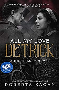 [Kagan, Roberta]のAll My Love, Detrick: A Historical Novel Of Love And Survival During The Holocaust (All My Love Detrick Book 1) (English Edition)