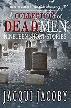 A Collection of Dead Men Stories: Nineteen Short Stories by [Jacoby, Jacqui]
