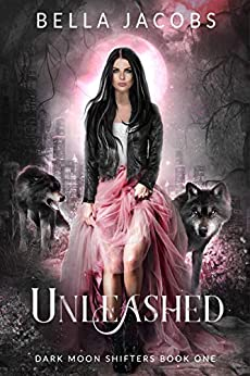 Unleashed (Dark Moon Shifters Book 1) by [Jacobs, Bella]